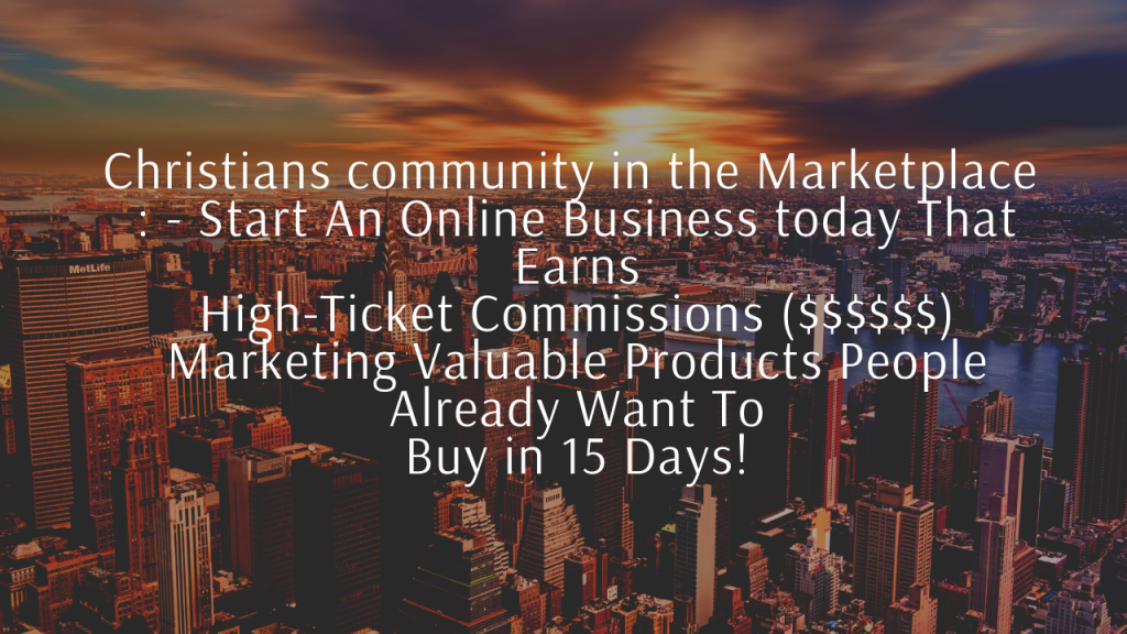 Ethical Ways of Making Money Online for Christians Through High Ticket Offers Highly Needed