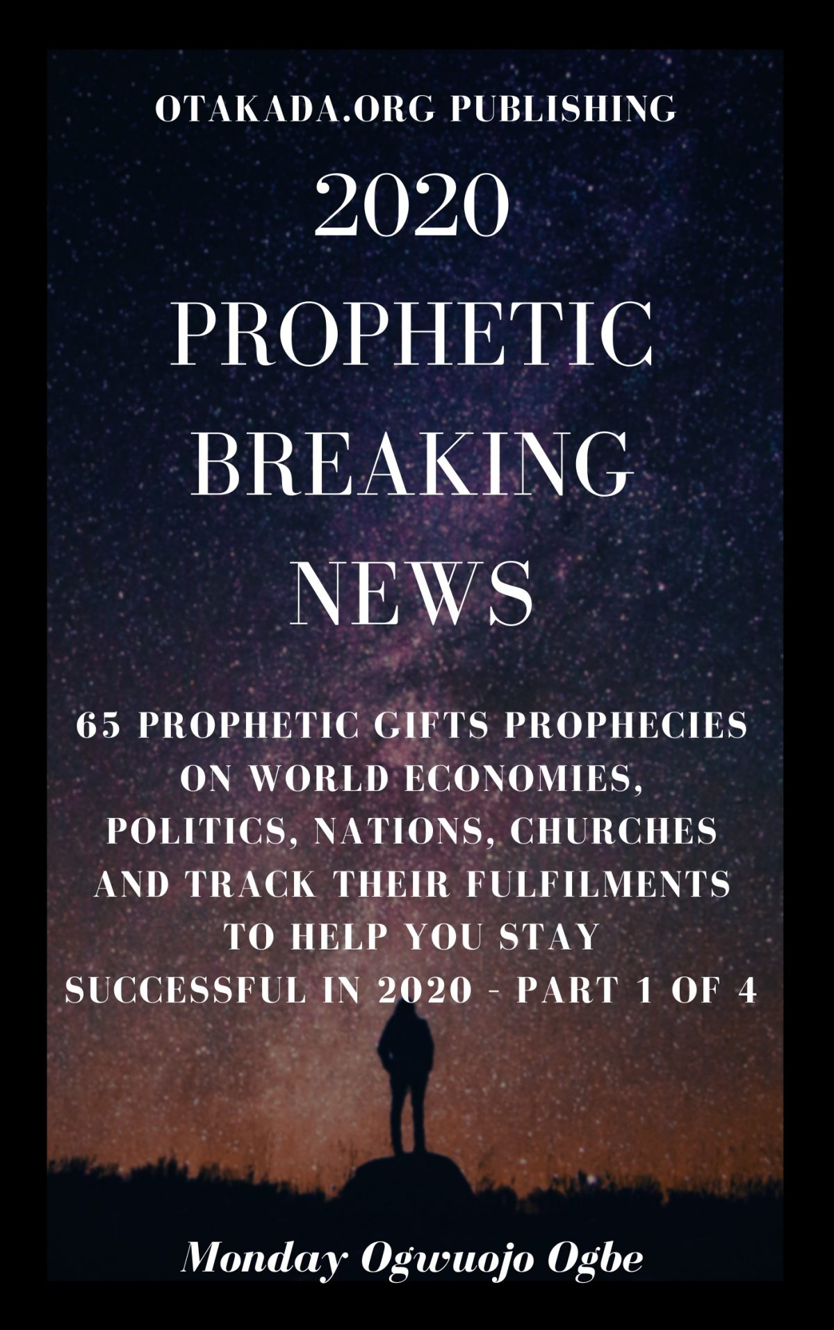 2020 Prophetic Breaking News 65 Prophetic Gifts Prophecies on World Economies, Politics, Nations, Churches and Track their Fulfilments to Help You Stay Successful in 2020 – Part 1 of 4