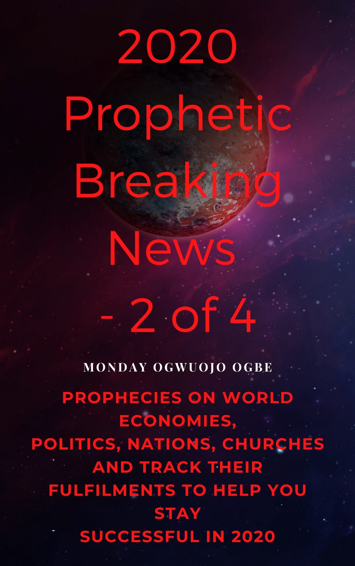 2020 Prophetic Breaking News – 2 of 4 Prophecies on World Economies, Politics, Nations, Churches and Track their Fulfilments to Help You Stay Successful in 2020