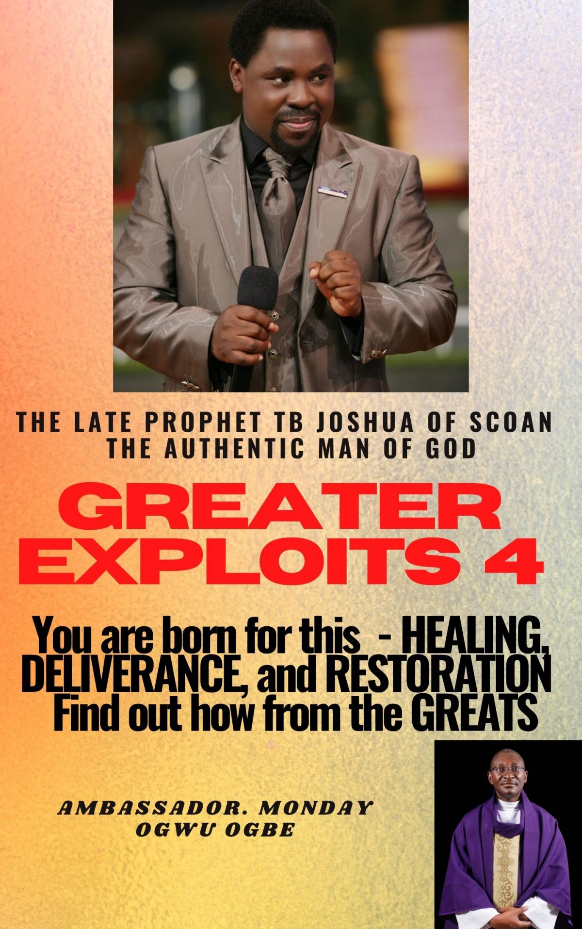 Greater Exploits – 4 The Late Prophet TB Joshua of SCOAN – The Authentic Man of God You are Born for This – Healing, Deliverance and Restoration – Find out how from the Greats