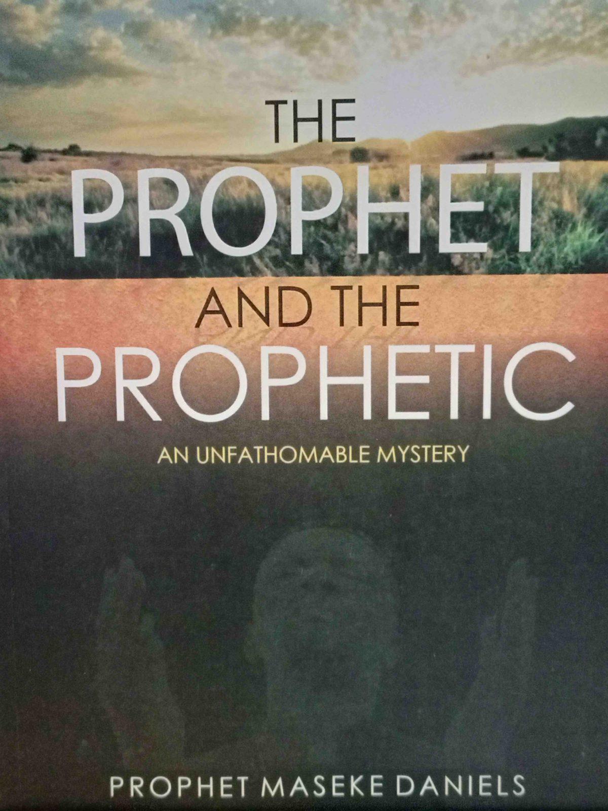 The Prophet and the Prophetic By Prophet Maseke Daniels